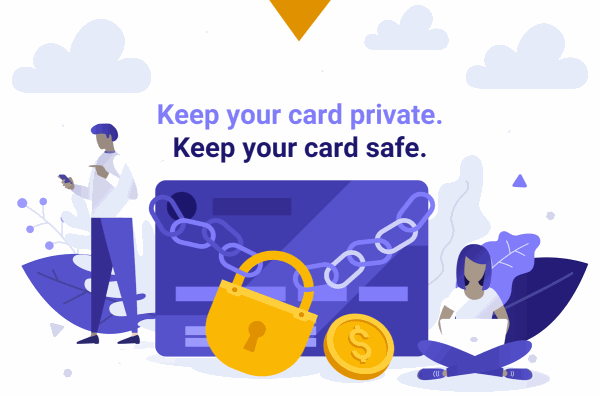 Keep your card private. Keep your card safe.